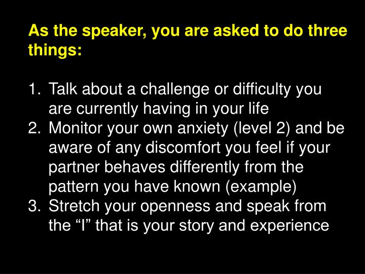 As the speaker, you are asked to do three things: