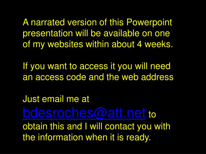 A narrated version of this Powerpoint presentation will be available on one of my websites within about 4 weeks.