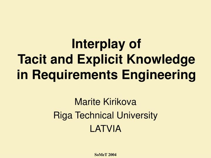 interplay of tacit and explicit knowledge in requirements engineering n.