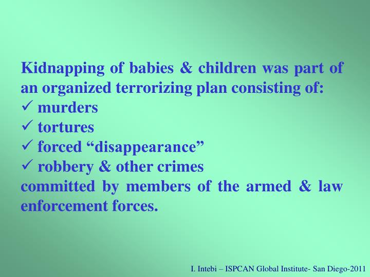 Kidnapping of babies & children was part of an organized terrorizing plan consisting of: