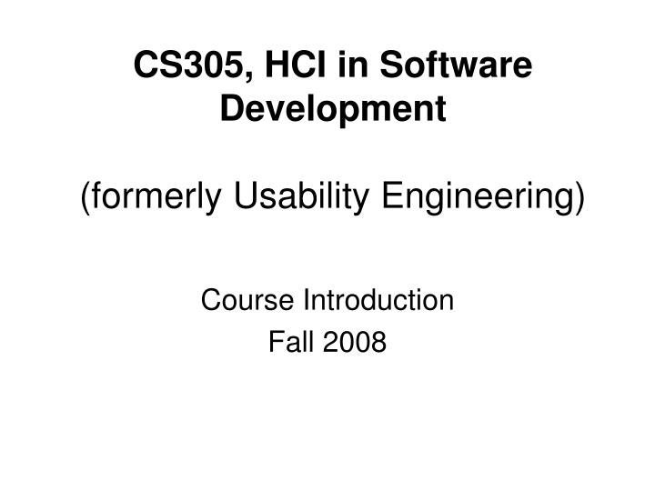 cs305 hci in software development formerly usability engineering n.