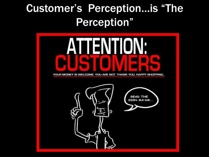 "Customer's  Perception…is ""The Perception"""