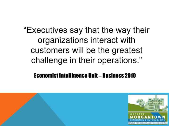 """Executives say that the way their organizations interact with customers will be the greatest challenge in their operations."""