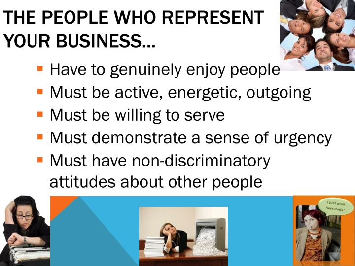 The People Who Represent Your Business...
