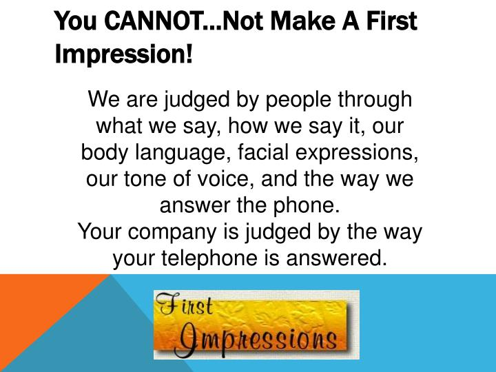 You CANNOT...Not Make A First Impression!