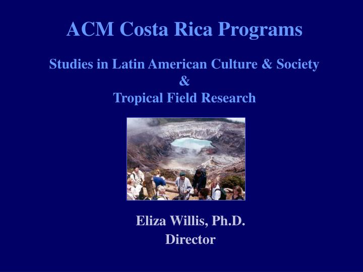 acm costa rica programs studies in latin american culture society tropical field research n.