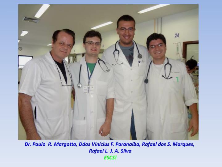 Dr. Paulo  R. Margotto, Ddos Vinicius F. Paranaíba, Rafael dos S. Marques,