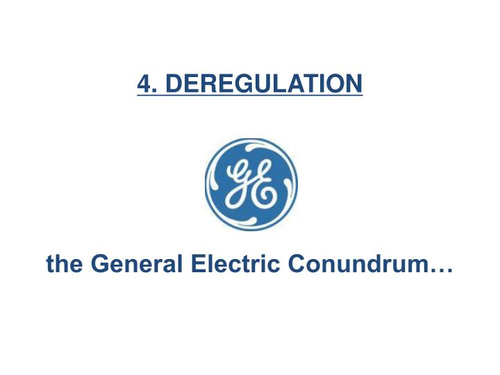 4. DEREGULATION
