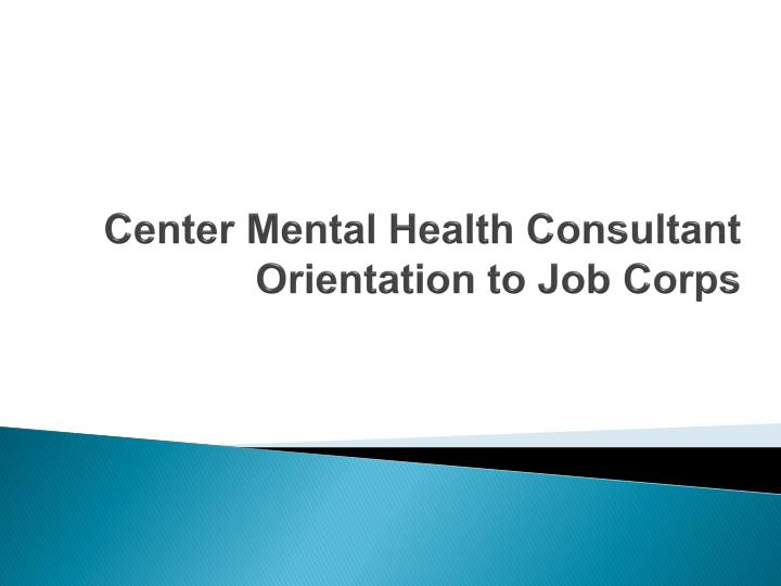 center mental health consultant orientation to job corps n.