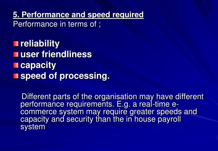 5. Performance and speed required