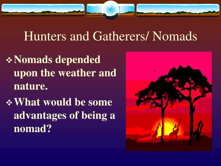 Hunters and Gatherers/ Nomads