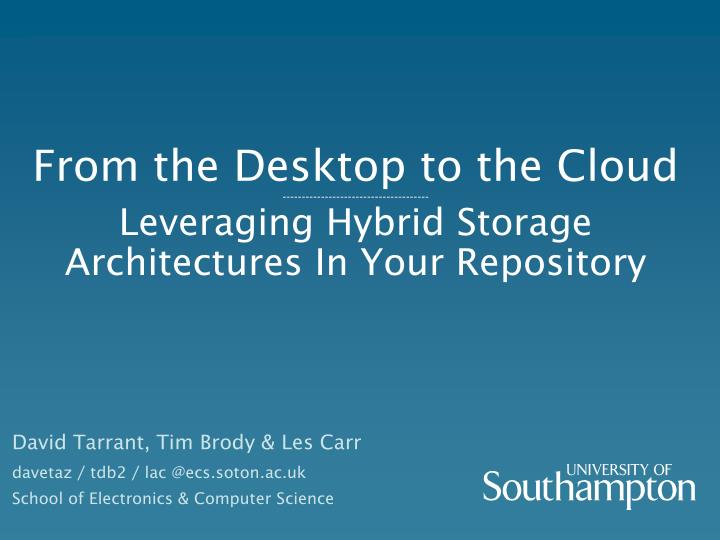 from the desktop to the cloud leveraging hybrid storage architectures in your repository n.