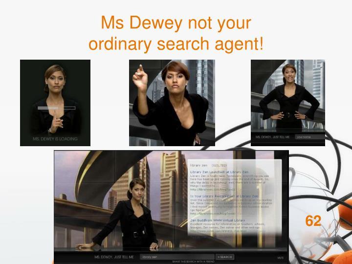 Ms Dewey not your