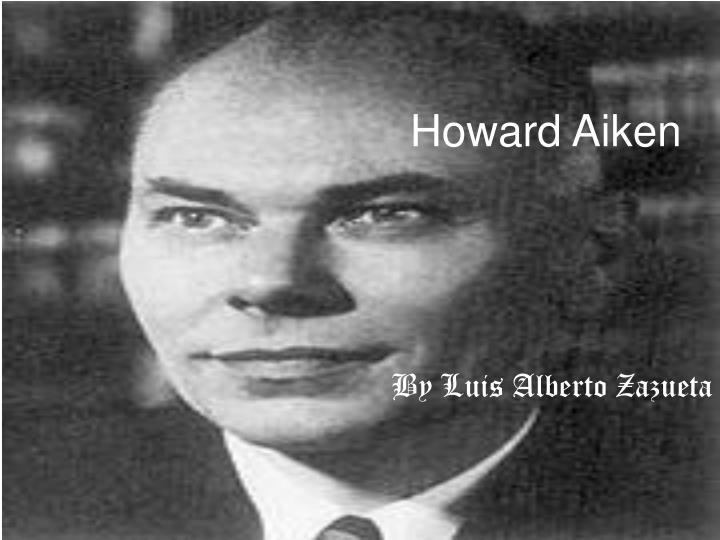 howard aiken Howard aiken: portrait of a computer pioneer (history of computing) [i bernard cohen] on amazoncom free shipping on qualifying offers howard hathaway aiken.