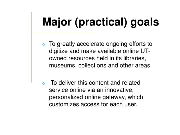 Major (practical) goals