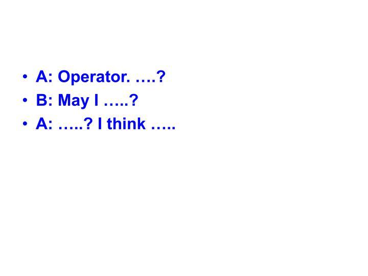 A: Operator. ….?
