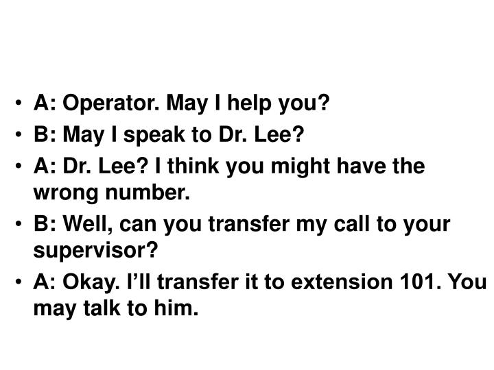 A: Operator. May I help you?