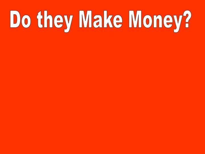 Do they Make Money?