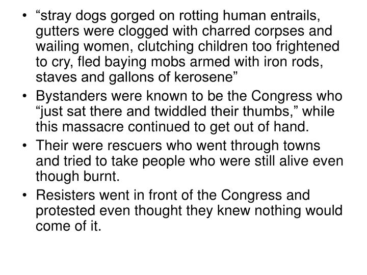 """""""stray dogs gorged on rotting human entrails, gutters were clogged with charred corpses and wailing women, clutching children too frightened to cry, fled baying mobs armed with iron rods, staves and gallons of kerosene"""""""