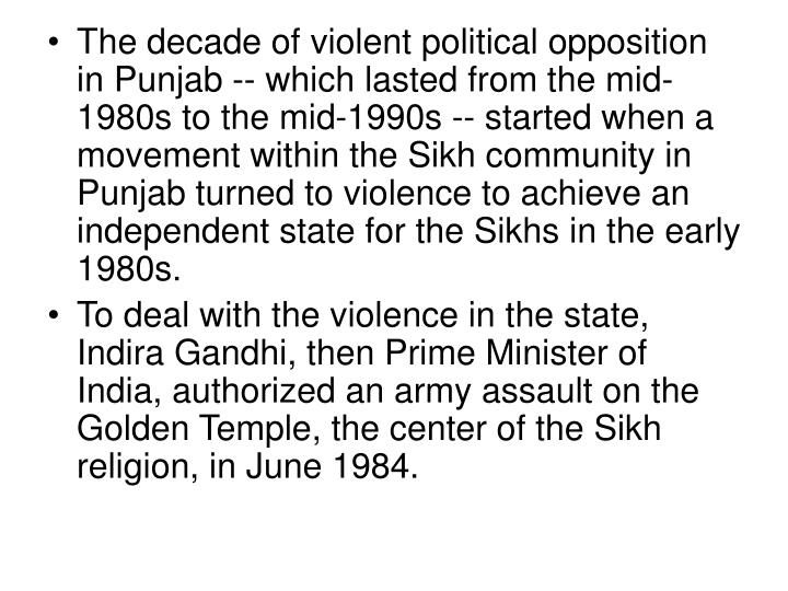 The decade of violent political opposition in Punjab -- which lasted from the mid-1980s to the mid-1...