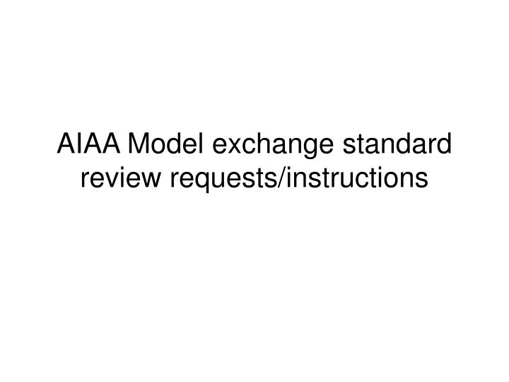 aiaa model exchange standard review requests instructions n.