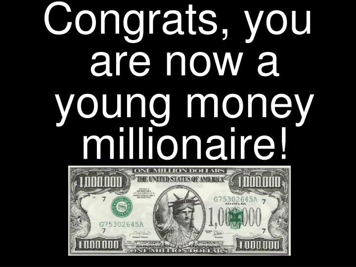 Congrats, you are now a young money millionaire!