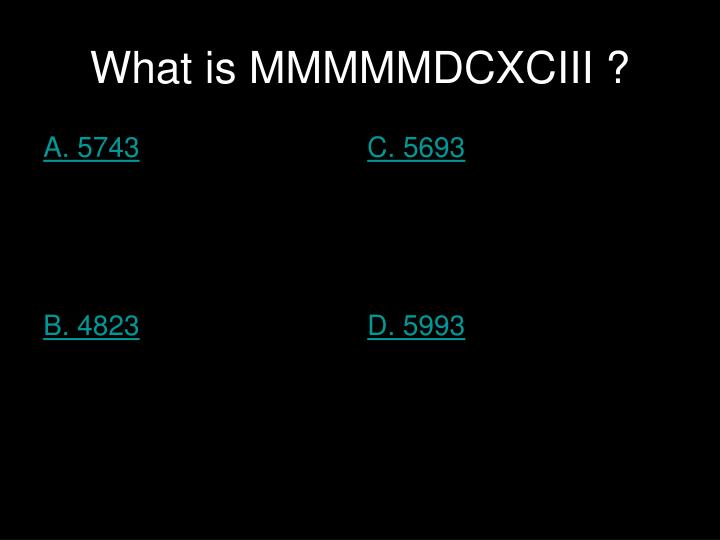 What is MMMMMDCXCIII ?