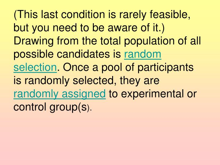 (This last condition is rarely feasible, but you need to be aware of it.) Drawing from the total population of all possible candidates is