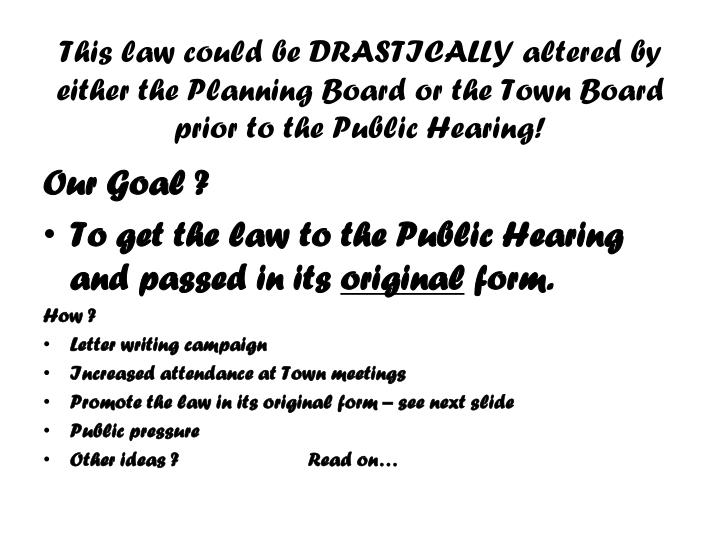 This law could be DRASTICALLY altered by either the Planning Board or the Town Board prior to the Public Hearing!