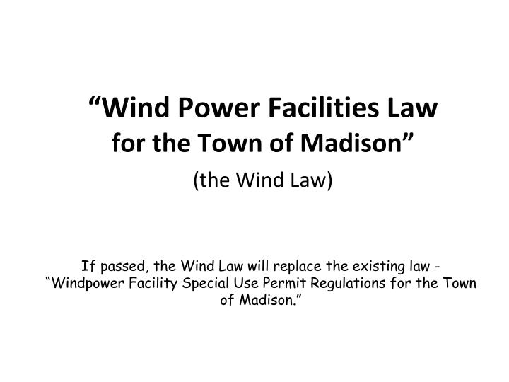 Wind power facilities law for the town of madison the wind law