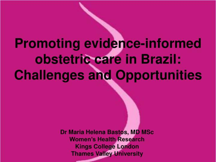 promoting evidence informed obstetric care in brazil challenges and opportunities n.