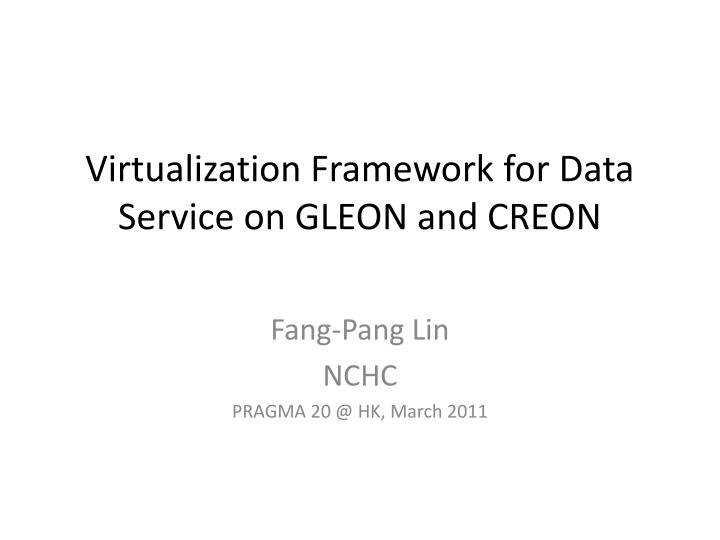 Virtualization framework for data service on gleon and creon