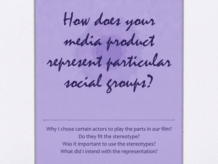 how does your media product represent particular social groups n.