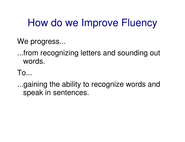 How do we Improve Fluency