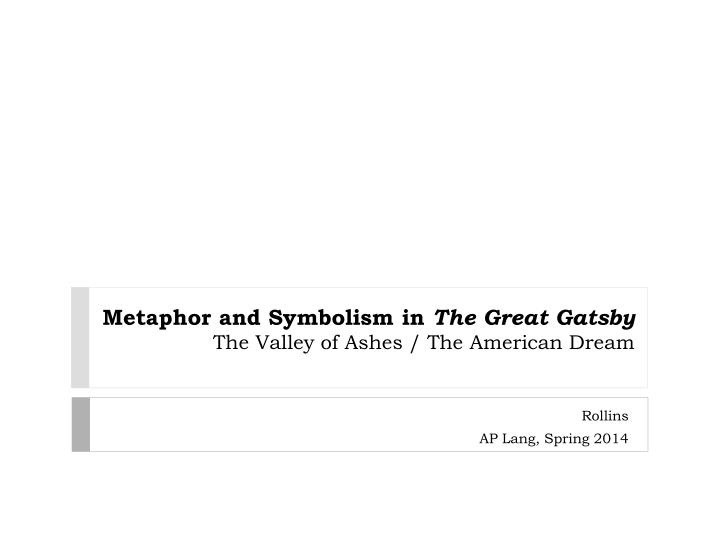 metaphor and symbolism in the great gatsby the valley of ashes the american dream n.
