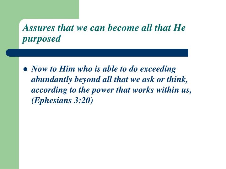 Assures that we can become all that He purposed