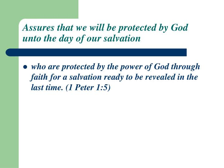 Assures that we will be protected by God unto the day of our salvation