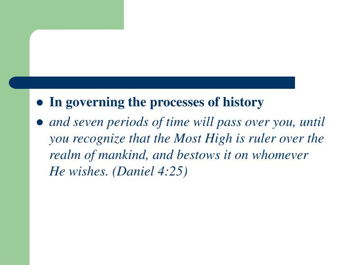 In governing the processes of history