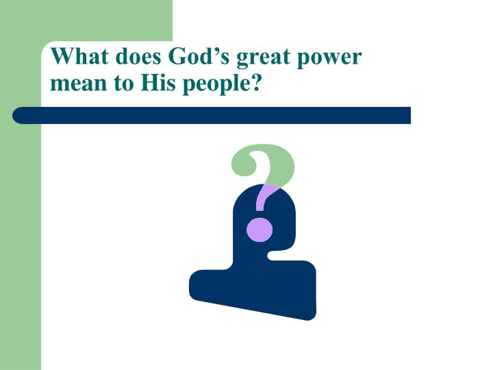 What does God's great power