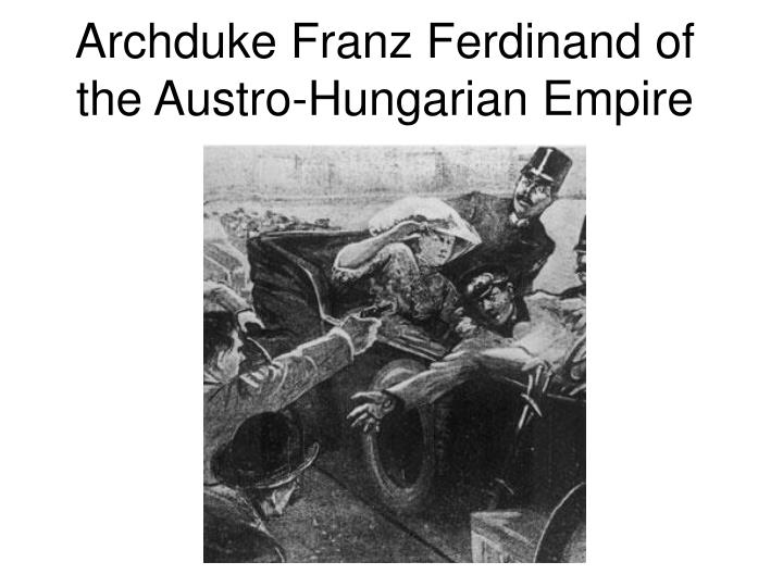 Archduke Franz Ferdinand of the Austro-Hungarian Empire
