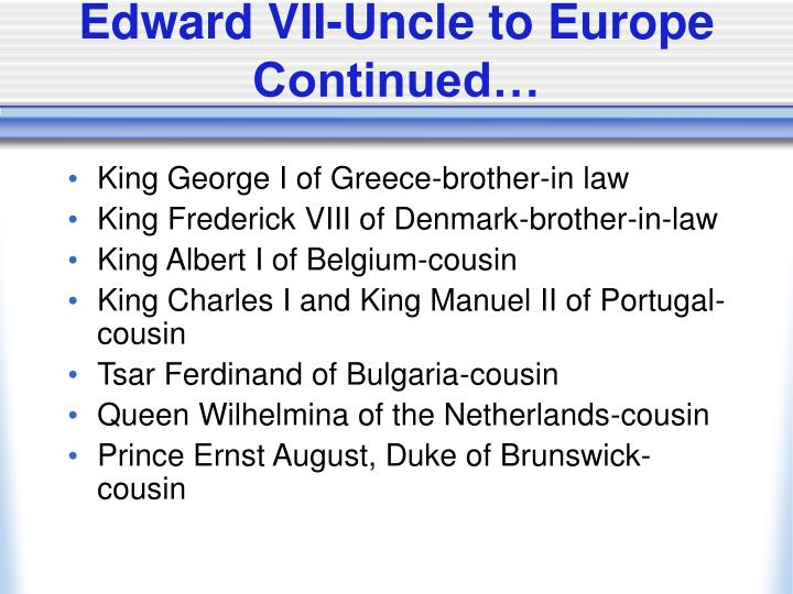 Edward VII-Uncle to Europe Continued…
