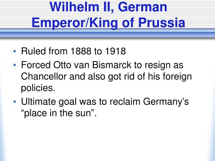 Wilhelm II, German Emperor/King of Prussia