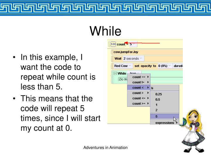 In this example, I want the code to repeat while count is less than 5.