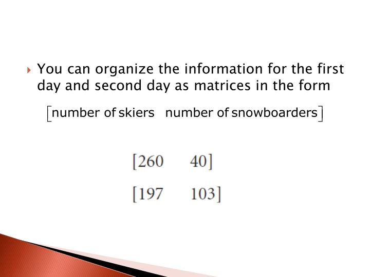 You can organize the information for the first day and second day as matrices in the form