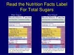 read the nutrition facts label for total sugars