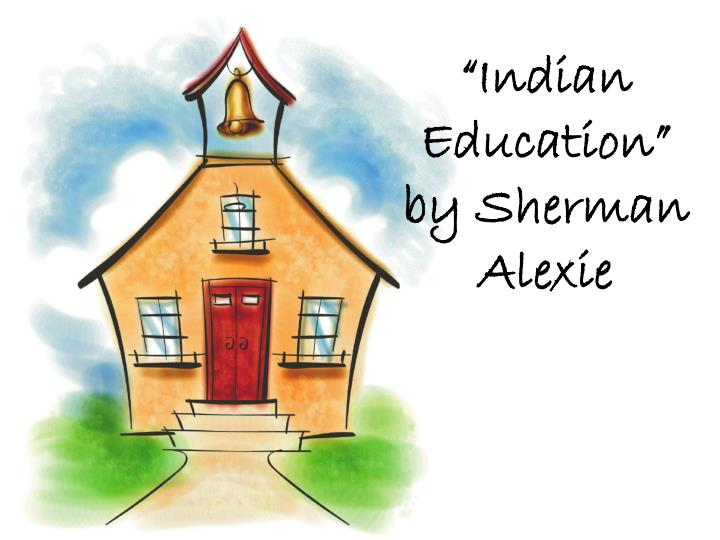 indian education sherman alexie summary