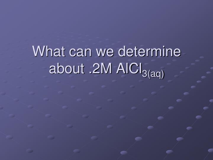 What can we determine about .2M AlCl