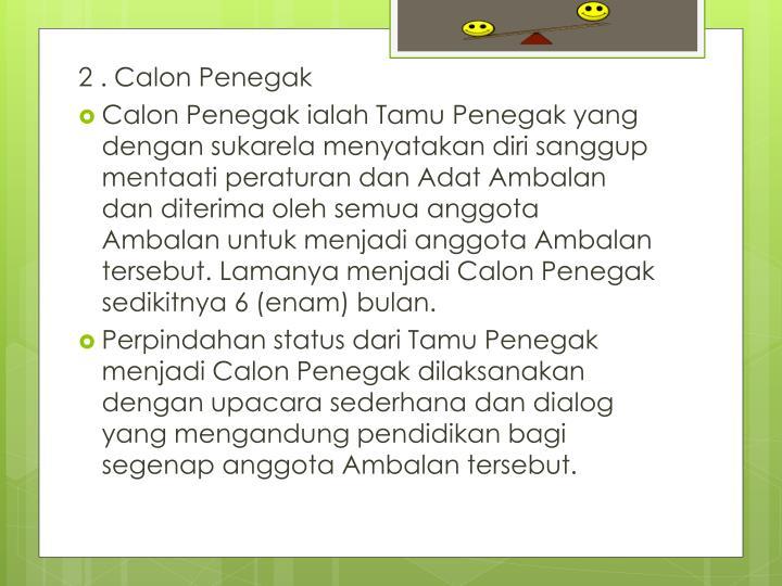 2 . Calon Penegak