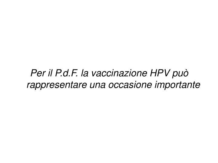 Per il P.d.F. la vaccinazione HPV può rappresentare una occasione importante