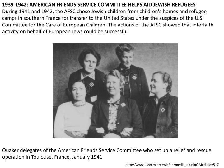 1939-1942: AMERICAN FRIENDS SERVICE COMMITTEE HELPS AID JEWISH REFUGEES
